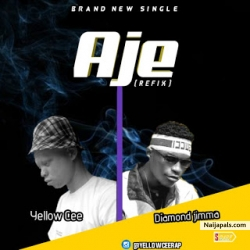 Aje by Yellow cee Ft diamond jimma