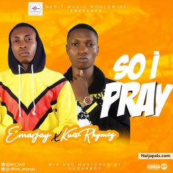 SO I PRAY by EMARJAY X KUCI RHYMEZ