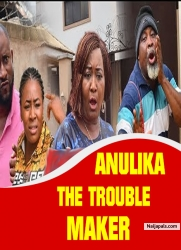 ANULIKA THE TROUBLE MAKER