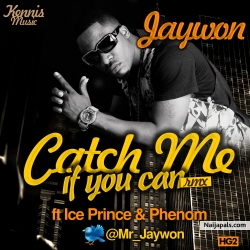 Catch Me If You Can Remix by Jaywon ft. Ice Prince, Phenom