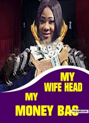 MY WIFE HEAD, MY MONEY BAG