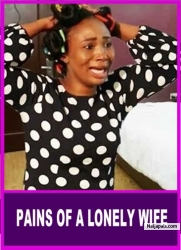 PAINS OF A LONELY WIFE