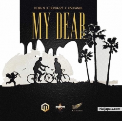 My Dear by DJ Big N ft. Don Jazzy & Kiss Daniel