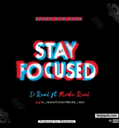STAY FOCUSED by Is Real ft Mode Real