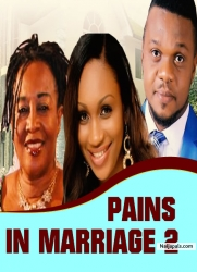 PAINS IN MARRIAGE 2