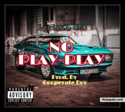 NO PLAY-PLAY by Lyrical CEO