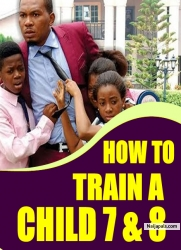 HOW TO TRAIN A CHILD 7 & 8