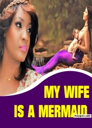 MY WIFE IS A MERMAID
