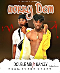 WORRY DEM by Double MB ft. Banzy