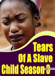 Tears Of A Slave Child Season 3