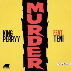 Murder by King Perryy Ft. Teni