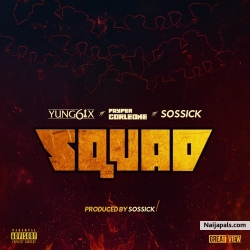 Squad by Yung6ix Ft Payper X Sossick