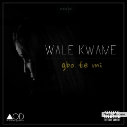 Gbo Te Mi by Wale Kwame