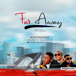 Far Away by MasterKraft ft. Tekno & Flavour
