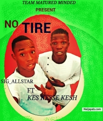NO TIRE by KES KESSE KESH FT SIG_ALLSTAR