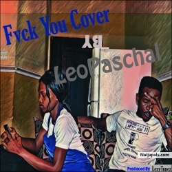 [Music] Fvck You Cover By LeoPaschal X Kizz Daniel by LeoPaschal X Kizz Daniel