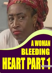 A WOMAN BLEEDING HEART PART 1