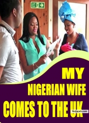 MY NIGERIAN WIFE COMES TO THE UK