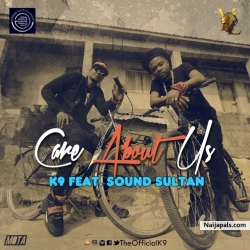 Care About Us  by K9 ft. Sound Sultan