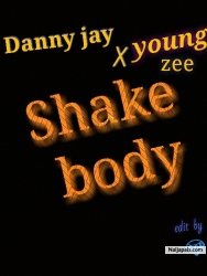 shake body by Danny jay x young zee