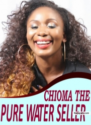 CHIOMA THE PURE WATER SELLER