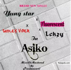 ASIKO by Yung star ft. Sholex X Fluorescent & Lekzy