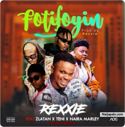 Foti Foyin Refix by Rexxie Ft Zlatan, Teni, Bravoprinz And Naira Marley