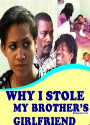 WHY I STOLE MY BROTHER'S GIRLFRIEND
