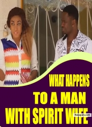 WHAT HAPPENS TO A MAN WITH SPIRIT WIFE