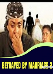 BETRAYED BY MARRIAGE 2