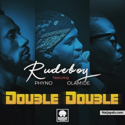 Double Double by Rudeboy ft. Phyno x Olamide