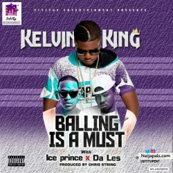 Balling Is A Must by Kelvin King Ft. Ice Prince & Da L.E.S
