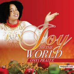 Joy to the World by Onyi Praize