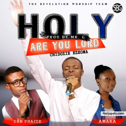 Holy are you lord ft Dan Praize, Amaka by Chidozie