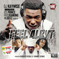Feel Alryt by DJ Kaywise – ft. Iceprince, Patoranking, Mugeez (R2Bees)