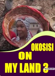 OKOSISI ON MY LAND 3