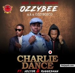 Charlie Dance by OzzyBosco ft. Vector & Ruggedman