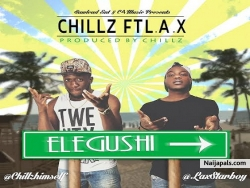 Elegushi  by Chillz Ft. L.A.X