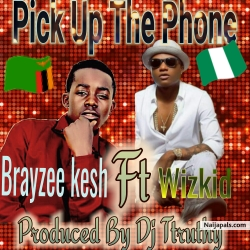 Pick Up The Phone by Brayzee kesh Ft Wizkid