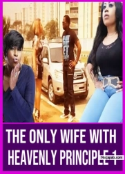 THE ONLY WIFE WITH HEAVENLY PRINCIPLE 1
