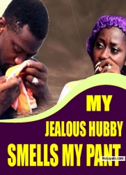 MY JEALOUS HUBBY SMELLS MY PANT
