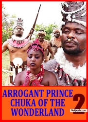 ARROGANT PRINCE CHUKA OF THE WONDERLAND 2