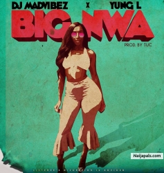 Big Nwa (Prod. By TUC) by DJ Mad Vibez Ft Yung L