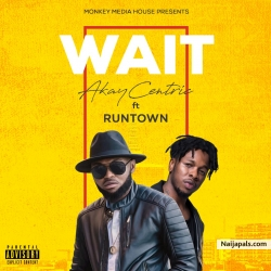 Wait Feat Runtown by AkayCentric