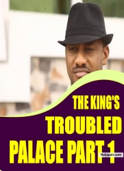 THE KING'S TROUBLED PALACE PART 1