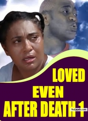 LOVED EVEN AFTER DEATH 1