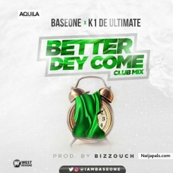 Better Dey Come [ Part 2 ] by Base One – Ft K1 De Ultimate
