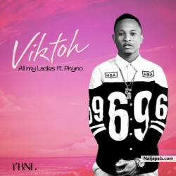 All My Ladies by Viktoh ft. Phyno