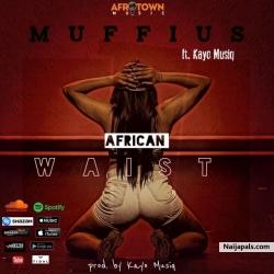 African Waist by Muffius Ft. Kayo Musiq