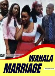WAHALA MARRIAGE